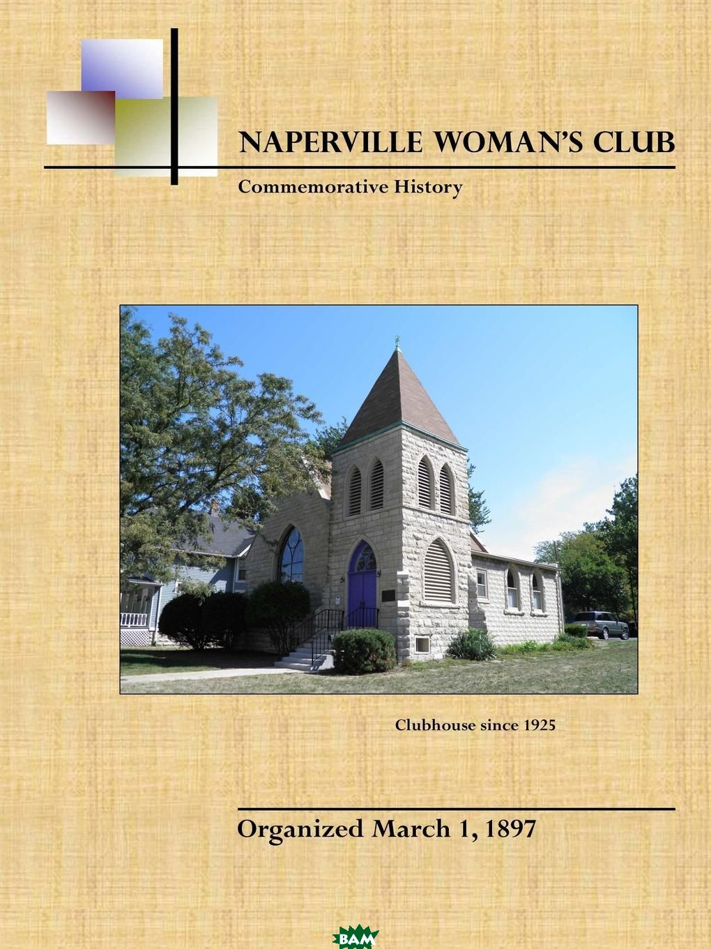 Купить Naperville Woman.s Club Commemorative History, Second Edition, Naperville Woman`s Club, 9781300115366