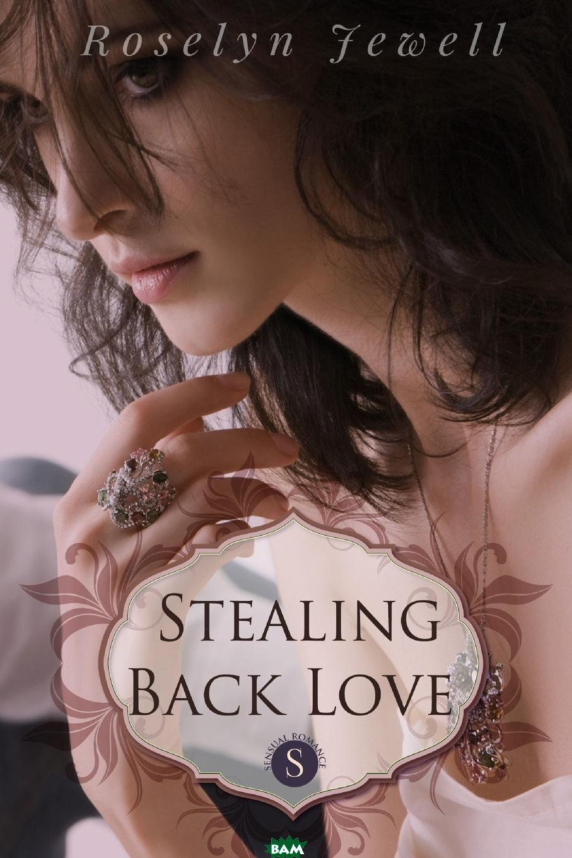 Купить Stealing Back Love, Roselyn Jewell, 9781312607064
