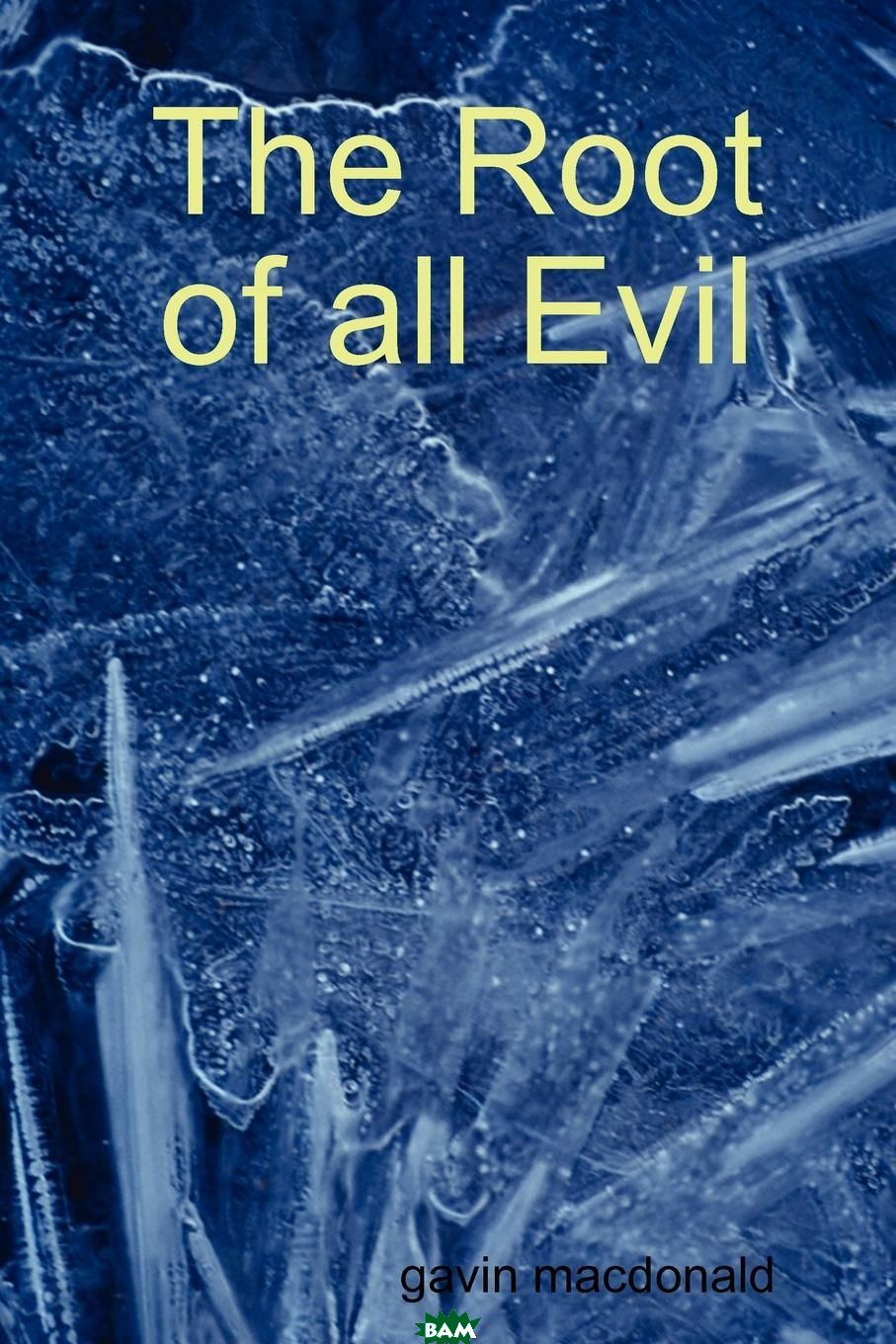 Купить The Root of All Evil, Gavin MacDonald, 9781447708995