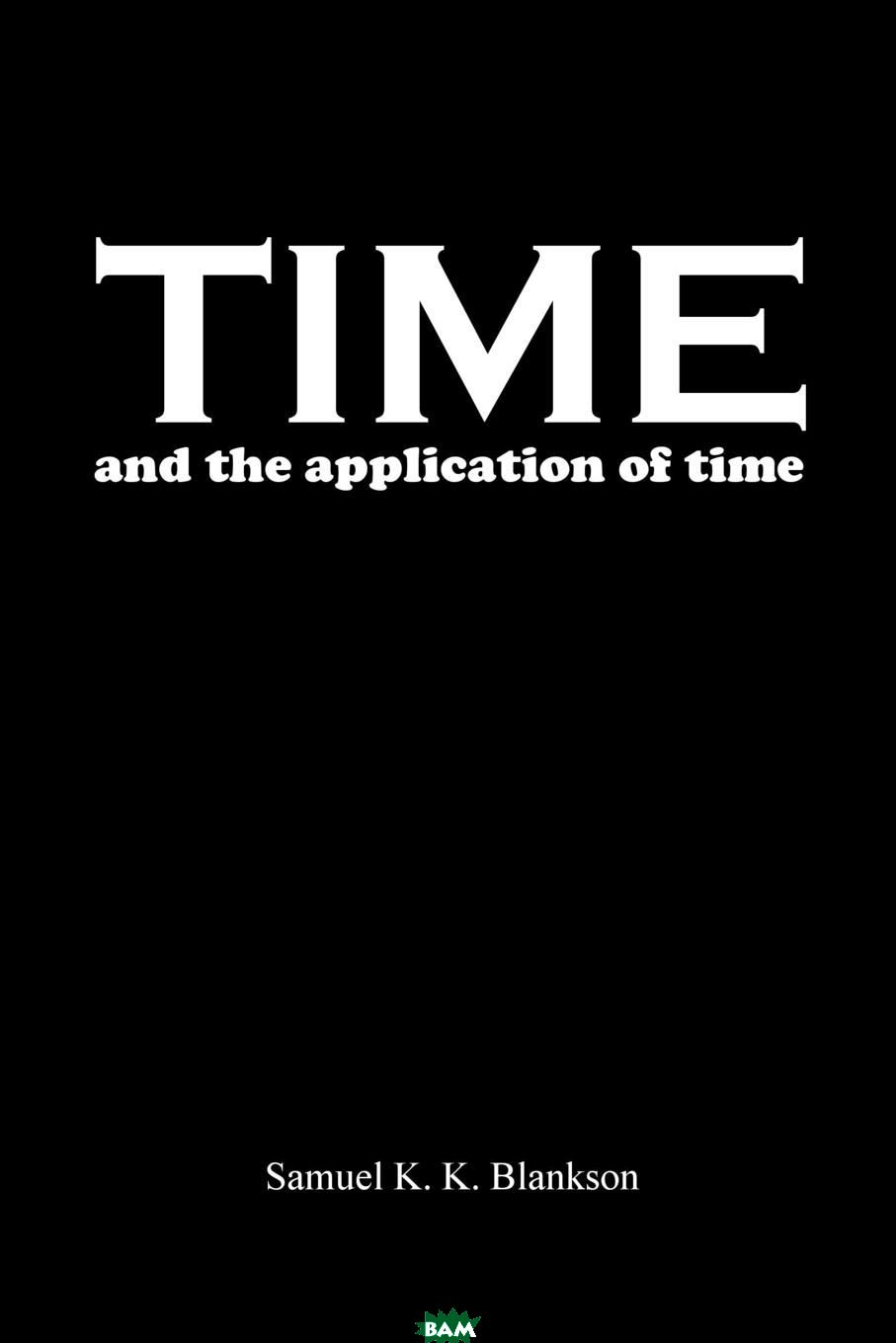 Samuel K.K. Blankson / TIME AND THE APPLICATION OF TIME