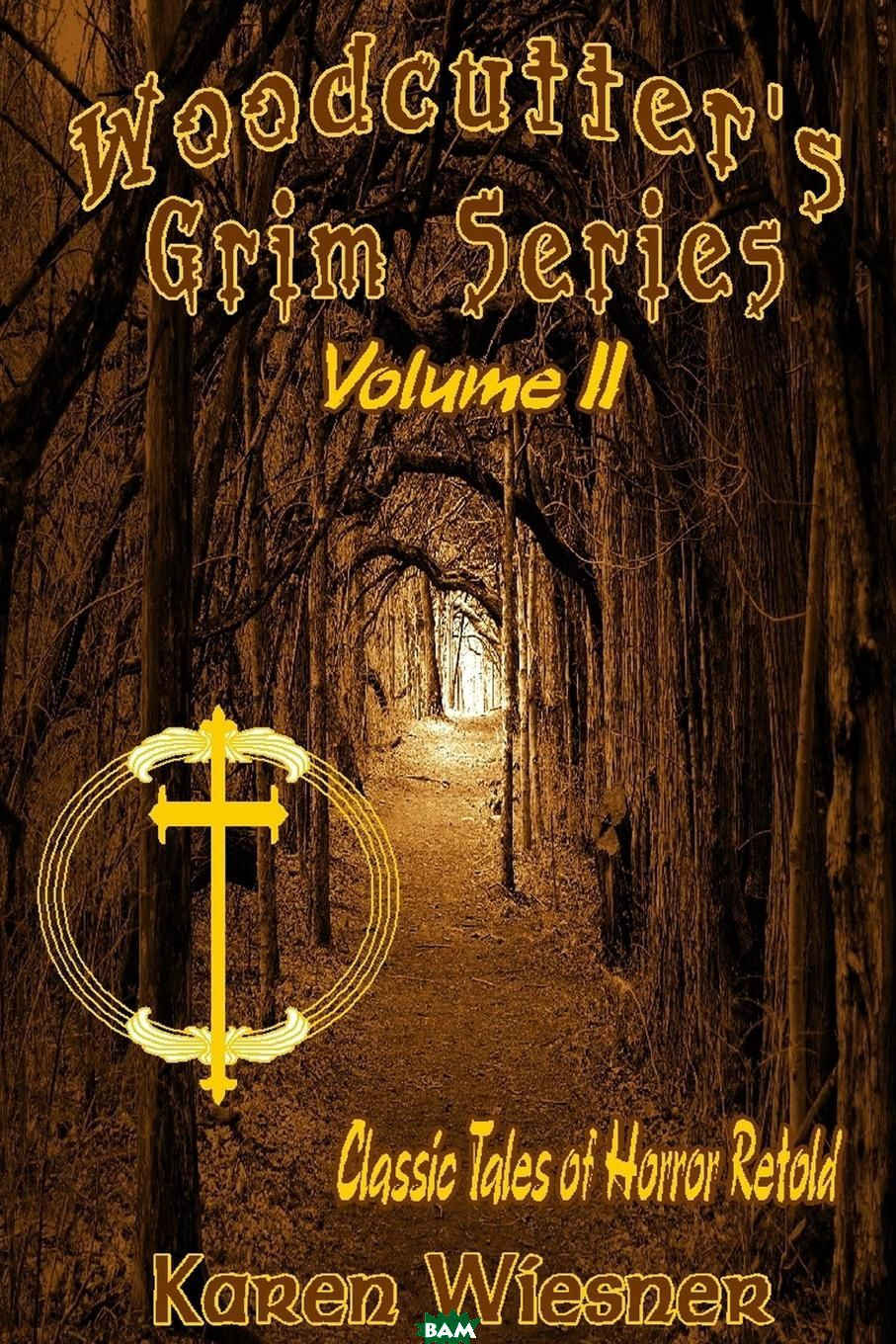 Woodcutter.s Grim Series--Classic Tales of Horror Retold, Volume II