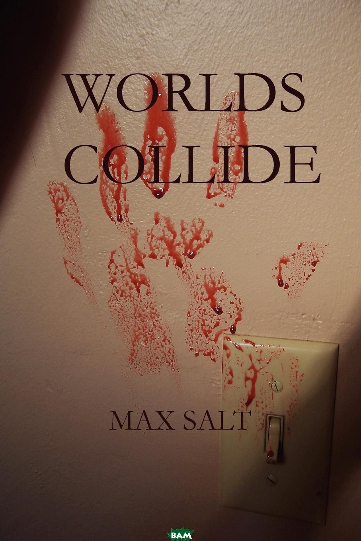 Купить Worlds Collide, Max Salt, 9780615195278