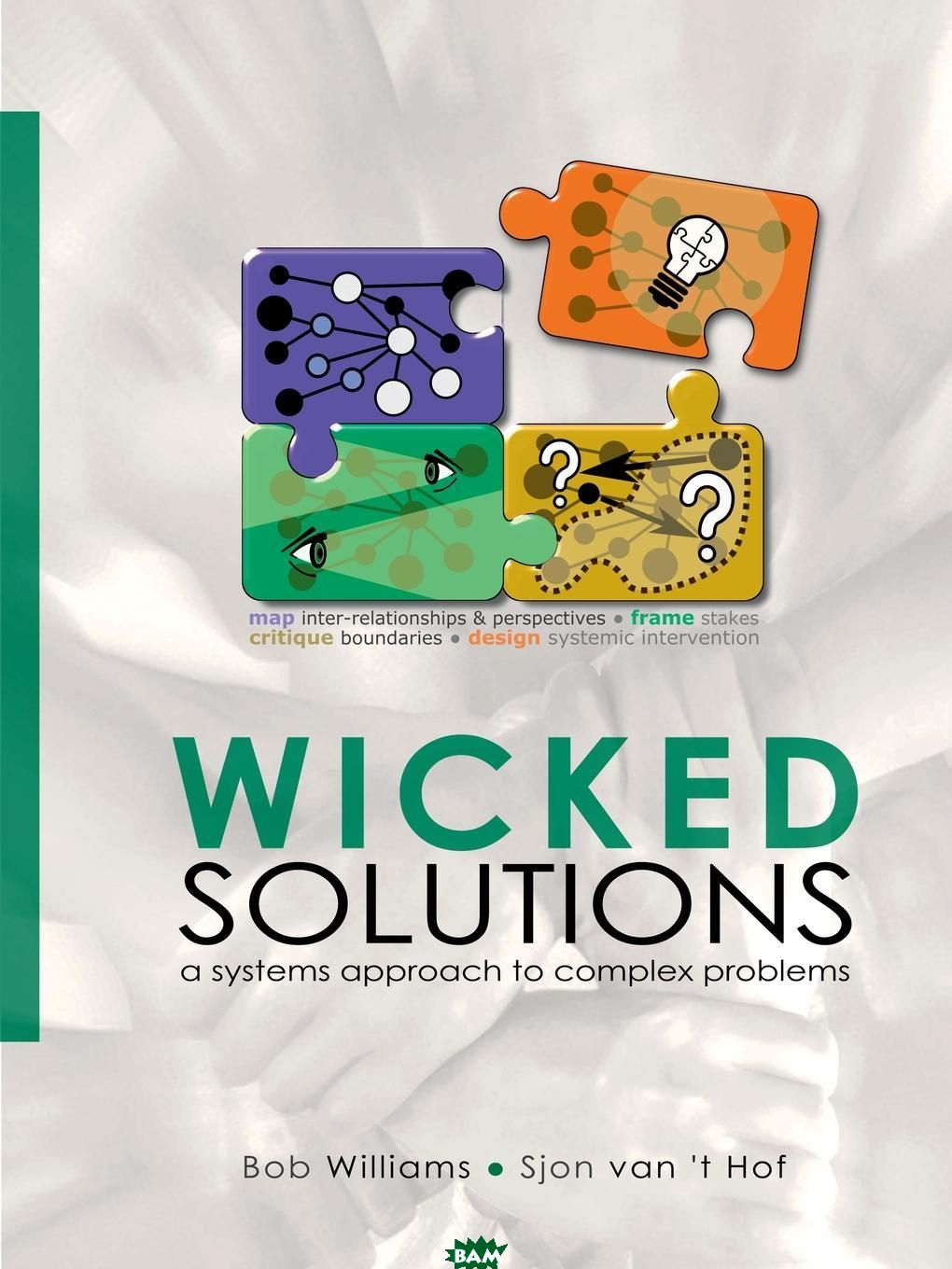 Wicked Solutions. A Systems Approach to Complex Problems