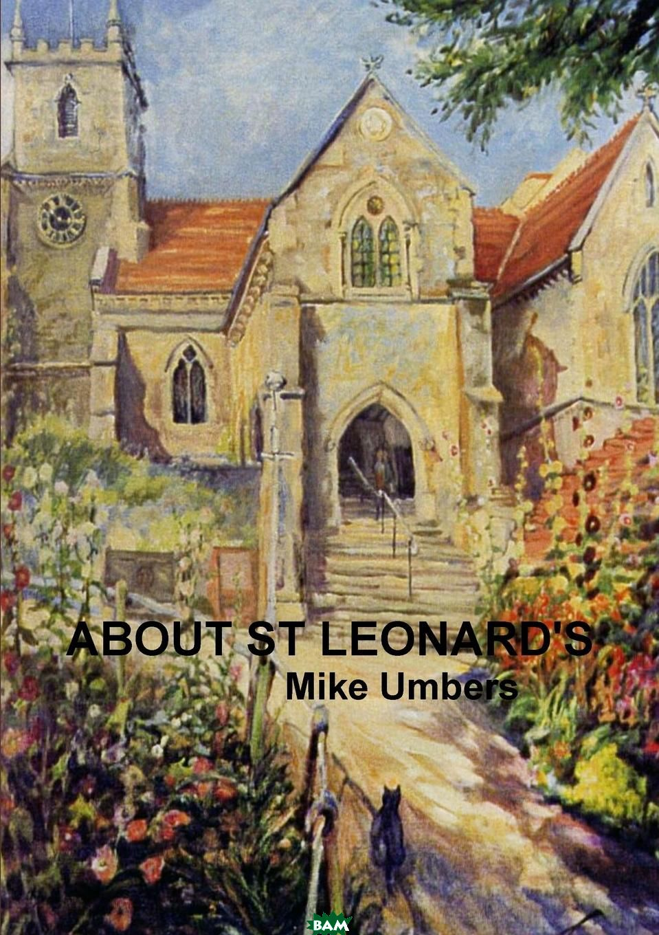 Купить About St Leonard.s, Mike Umbers, 9781326471828