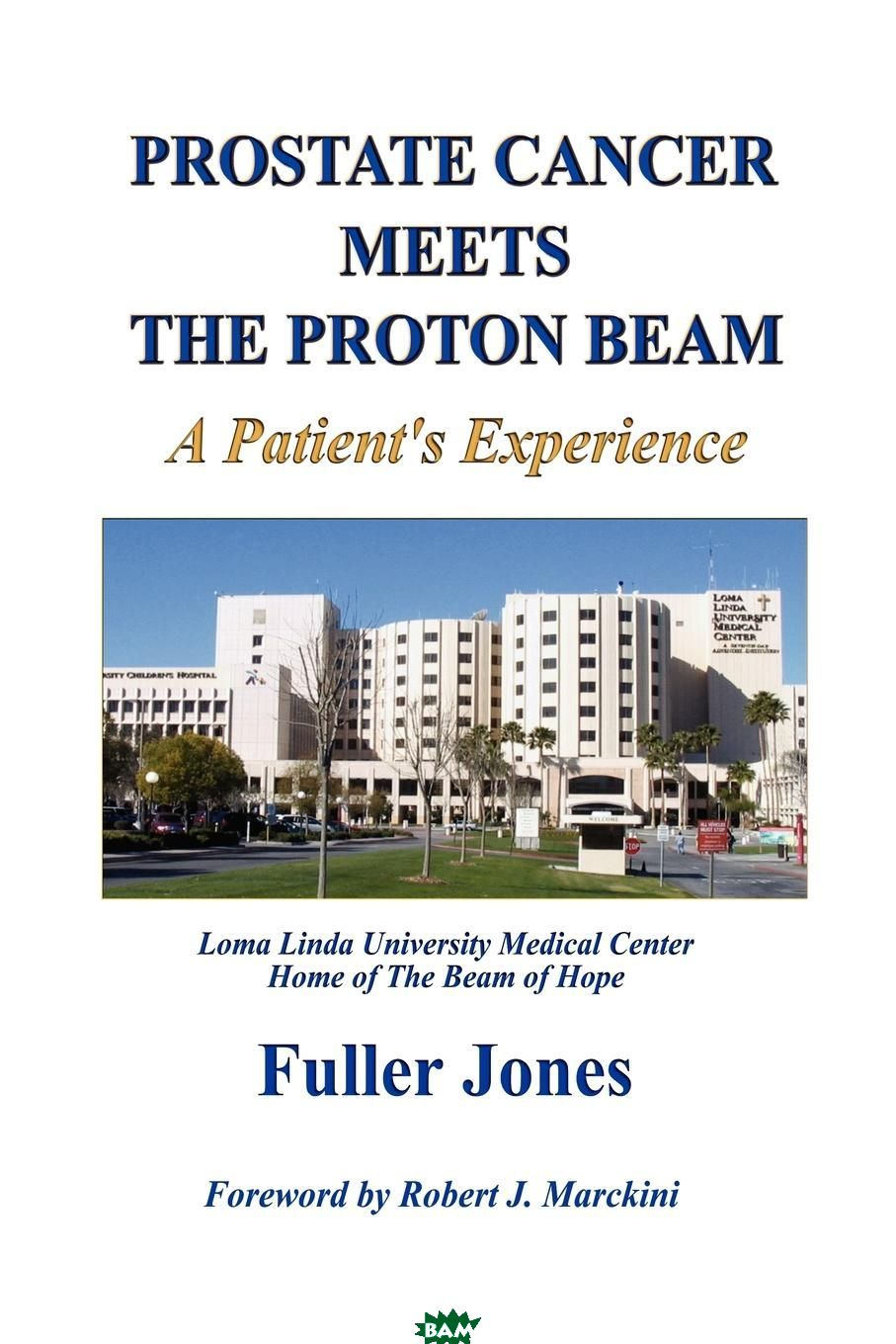 Купить Prostate Cancer Meets the Proton Beam, Fuller Jones, 9780615192437