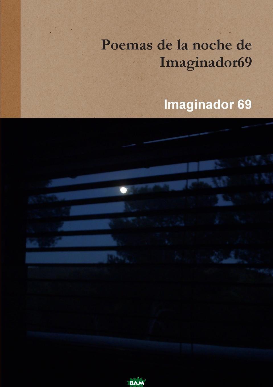 Купить Poemas de La Noche de Imaginador69, Imaginador 69, 9781291754100