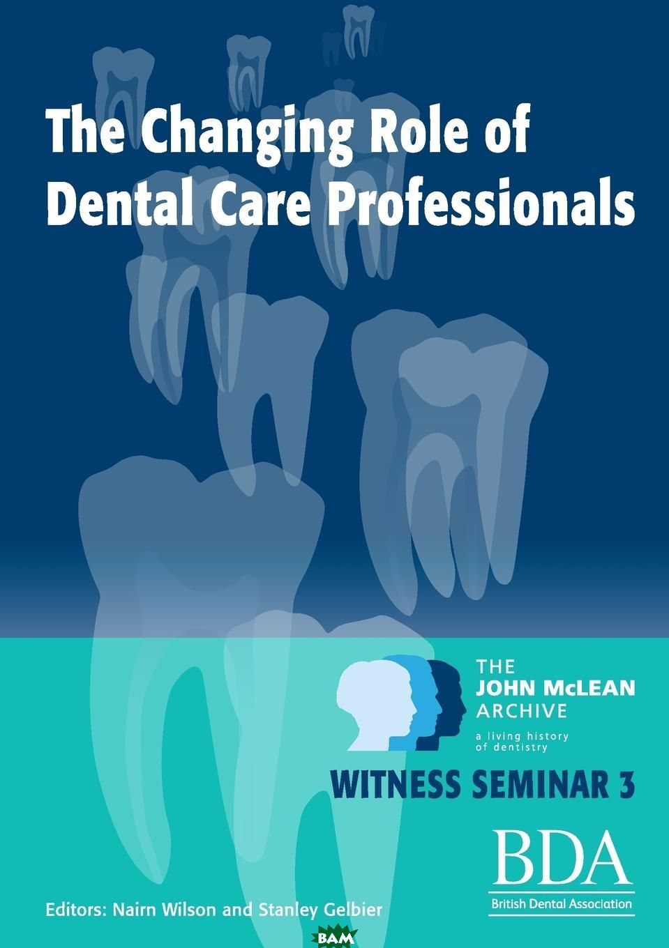 Купить The Changing Role of Dental Care Professionals, Nairn Wilson, Stanley Gelbier, 9781291769067