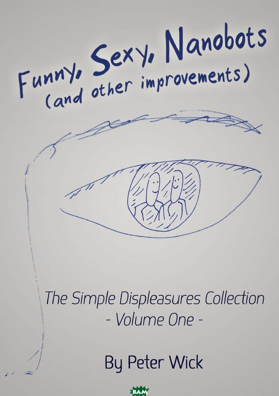 Funny, Sexy Nanobots (and other improvements). The Simple Displeasures collection - volume one