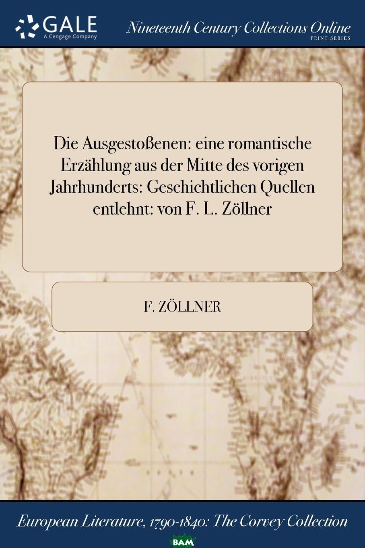 Купить Die Ausgestossenen. eine romantische Erzahlung aus der Mitte des vorigen Jahrhunderts: Geschichtlichen Quellen entlehnt: von F. L. Zollner, F. Zollner, 9781375236386