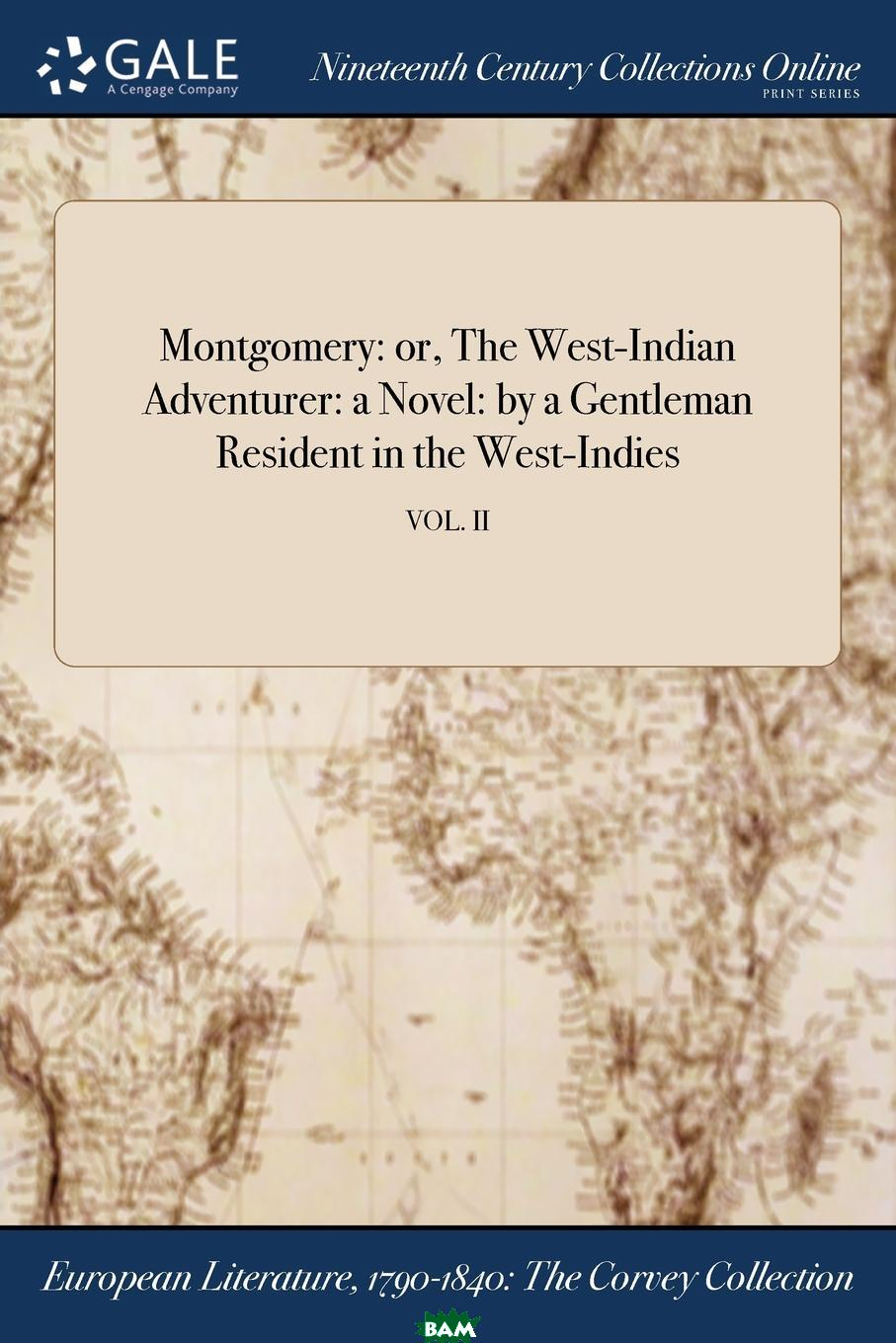 Купить Montgomery. or, The West-Indian Adventurer: a Novel: by a Gentleman Resident in the West-Indies; VOL. II, M. l`abbe Trochon, 9781375339728