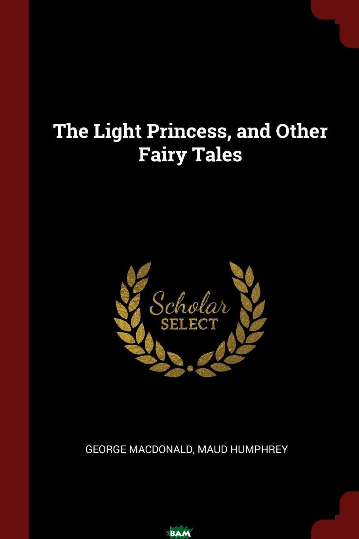 MacDonald George, Maud Humphrey / The Light Princess, and Other Fairy Tales