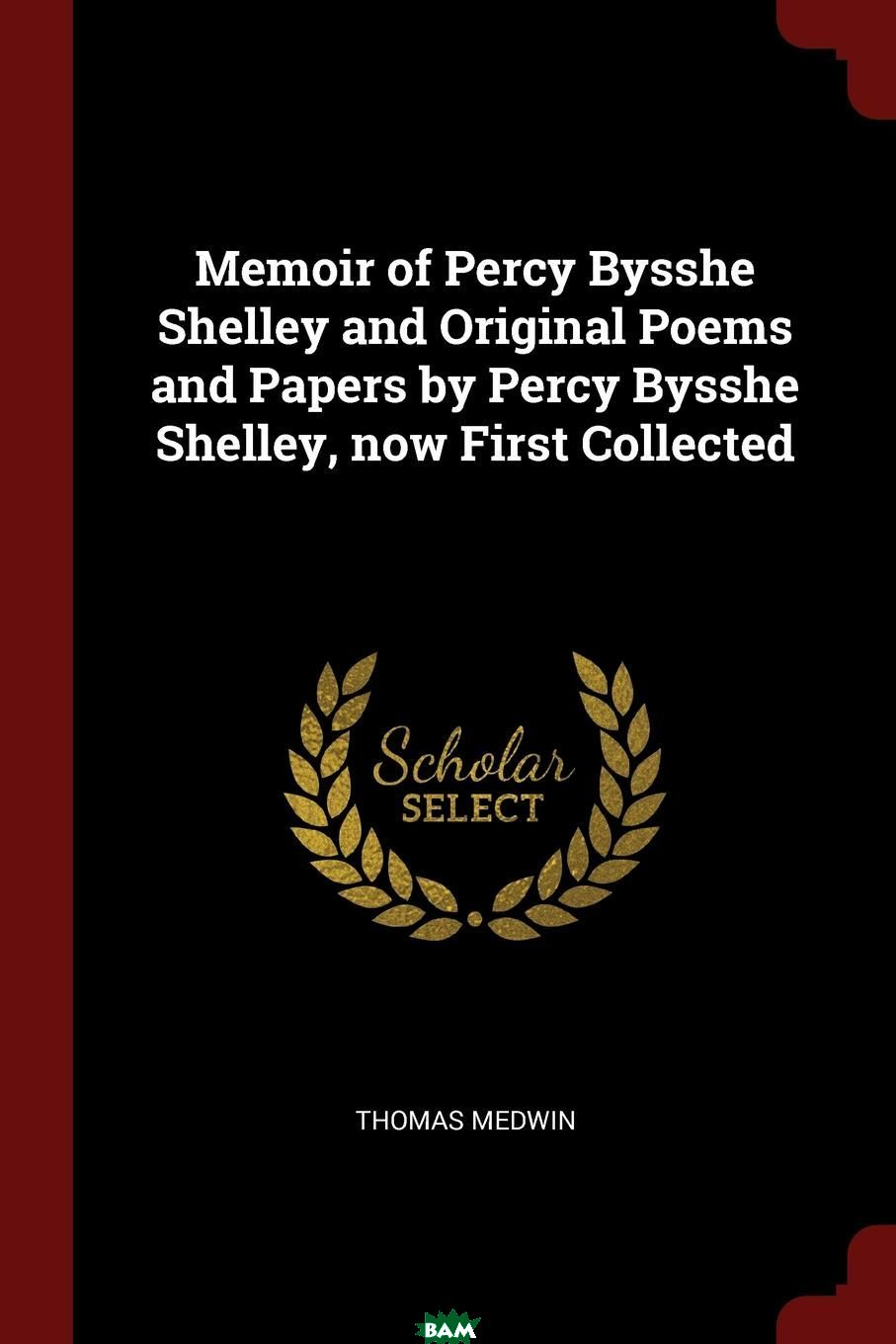 Купить Memoir of Percy Bysshe Shelley and Original Poems and Papers by Percy Bysshe Shelley, now First Collected, Thomas Medwin, 9781375950251