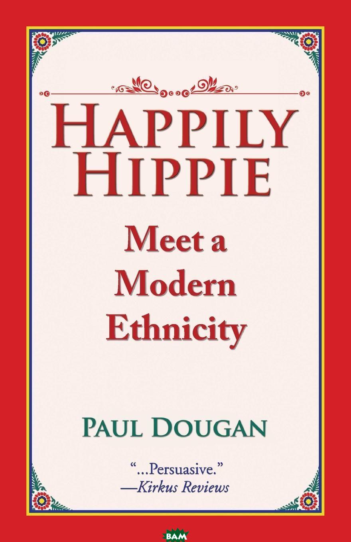 Купить Happily Hippie. Meet a Modern Ethnicity, Paul Dougan, 9781543424836