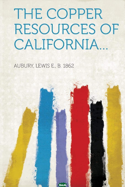 Купить The Copper Resources of California..., 9781314813388