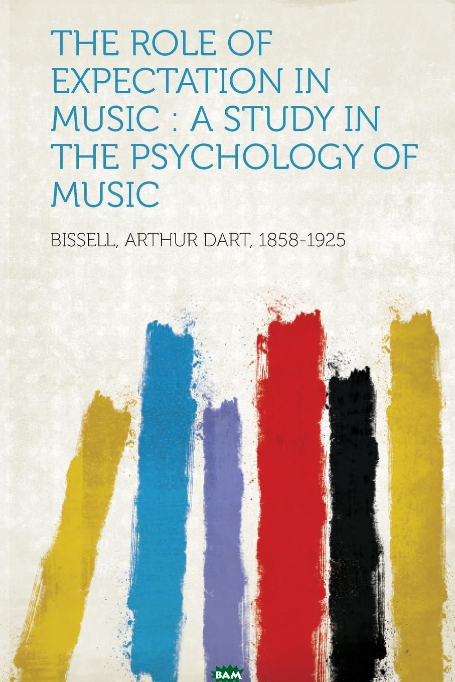 The Role of Expectation in Music. A Study in the Psychology of Music, 9781314437362  - купить со скидкой