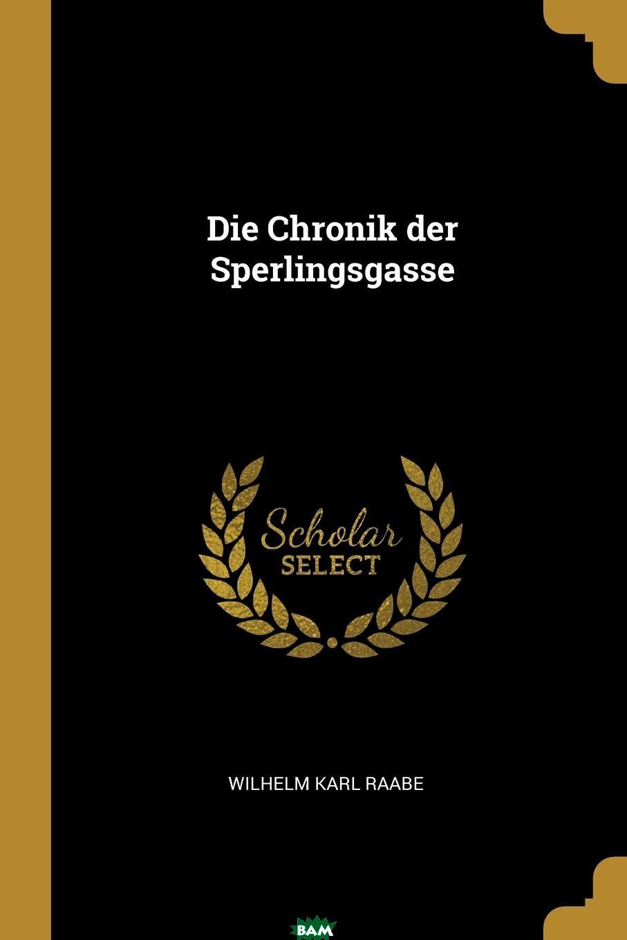 Die Chronik der Sperlingsgasse, Wilhelm Karl Raabe, 9780274516957  - купить со скидкой