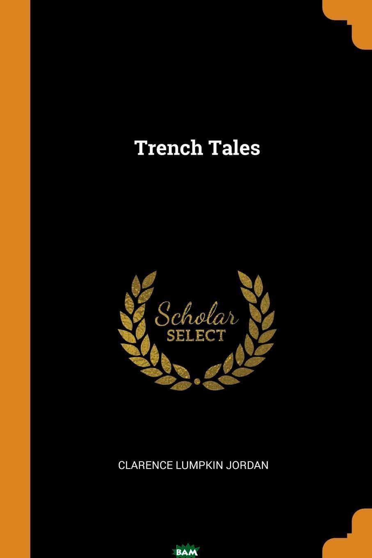 Купить Trench Tales, Clarence Lumpkin Jordan, 9780342303809