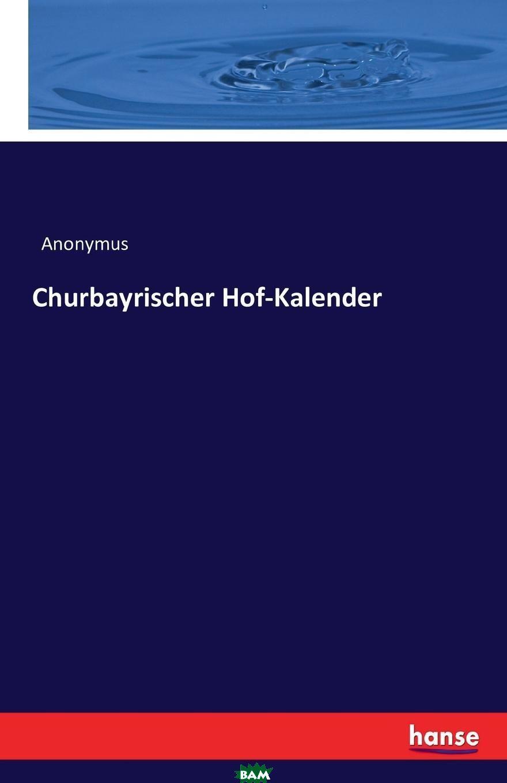 Купить Churbayrischer Hof-Kalender, Anonymus, 9783742831194