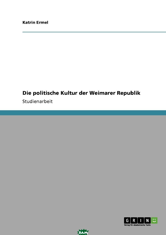 Купить Die politische Kultur der Weimarer Republik, Katrin Ermel, 9783640805938
