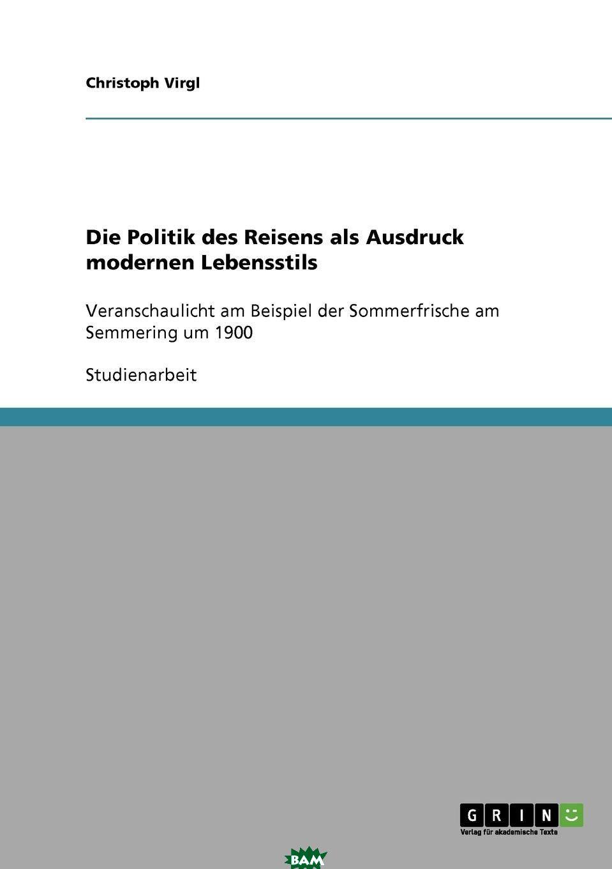 Die Politik des Reisens als Ausdruck modernen Lebensstils, Christoph Virgl, 9783638831697  - купить со скидкой