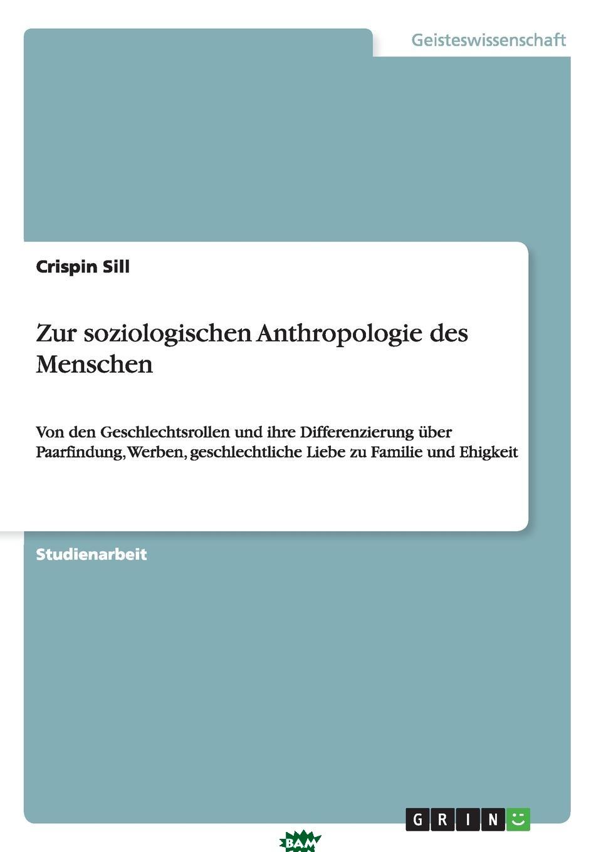 Купить Zur soziologischen Anthropologie des Menschen, Crispin Sill, 9783640244874