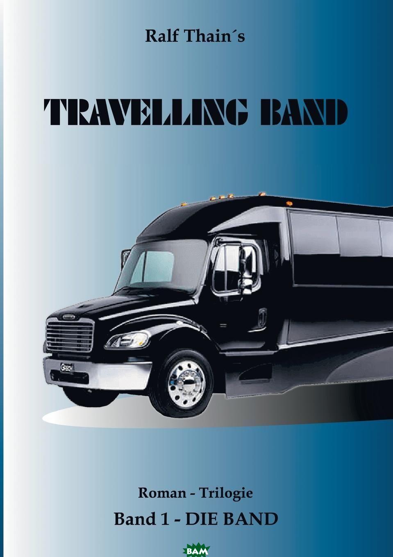 Купить TRAVELLING BAND, Ralf Thain, 9783743951532