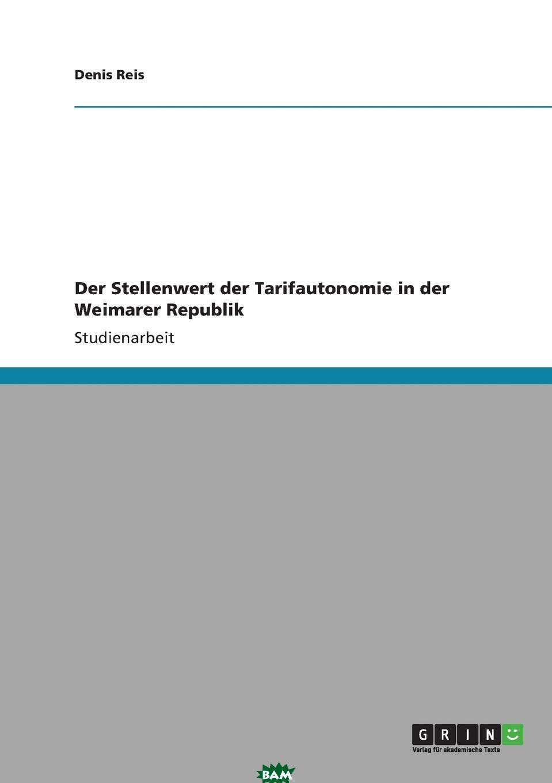 Купить Der Stellenwert der Tarifautonomie in der Weimarer Republik, Denis Reis, 9783640830930