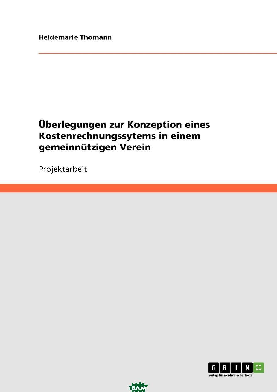 Купить Uberlegungen zur Konzeption eines Kostenrechnungssytems in einem gemeinnutzigen Verein, Heidemarie Thomann, 9783638838924