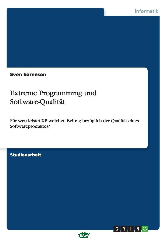 Купить Extreme Programming Und Software-Qualitat, Sven Sorensen, Sven S. Rensen, 9783638655279