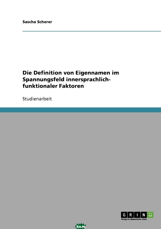 Die Definition von Eigennamen im Spannungsfeld innersprachlich- funktionaler Faktoren, Sascha Scherer, 9783638851824  - купить со скидкой