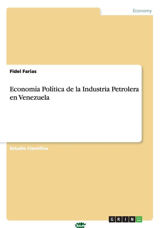 Economia Politica de la Industria Petrolera en Venezuela, Fidel Farias, 9783640869534  - купить со скидкой