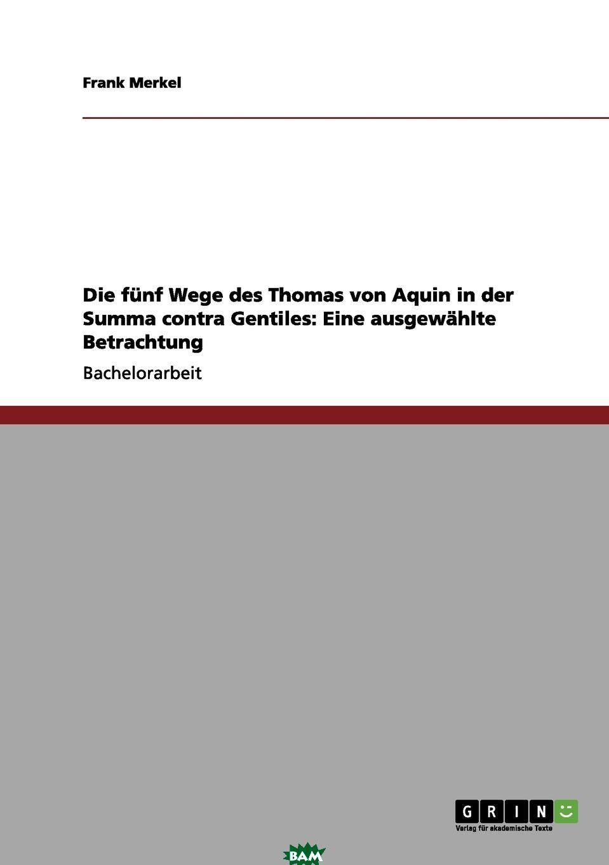Купить Die funf Wege des Thomas von Aquin und die moderne Kosmologie, Frank Merkel, 9783656178927