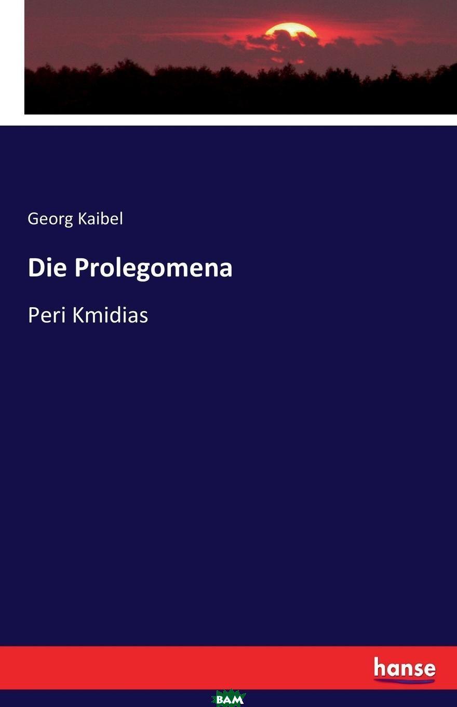 Die Prolegomena, Georg Kaibel, 9783744619738  - купить со скидкой