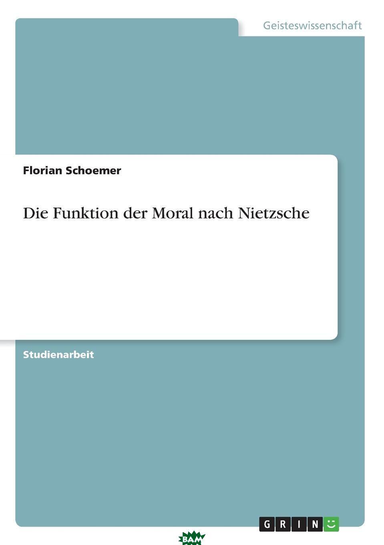 Купить Die Funktion der Moral nach Nietzsche, Florian Schoemer, 9783638636988