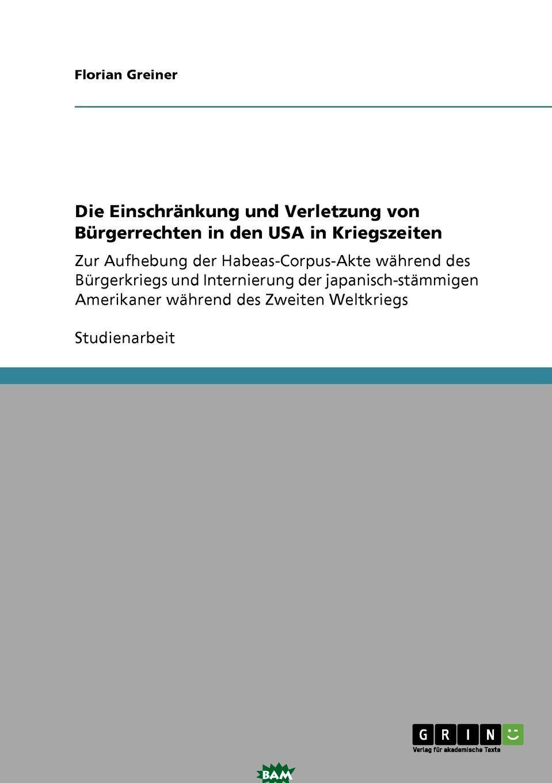 Купить Die Einschrankung und Verletzung von Burgerrechten in den USA in Kriegszeiten, Florian Greiner, 9783640259540