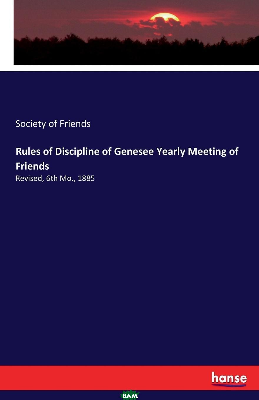 Купить Rules of Discipline of Genesee Yearly Meeting of Friends, Society of Friends, 9783337167462