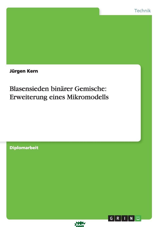 Купить Blasensieden binarer Gemische. Erweiterung eines Mikromodells, Jurgen Kern, 9783656069119