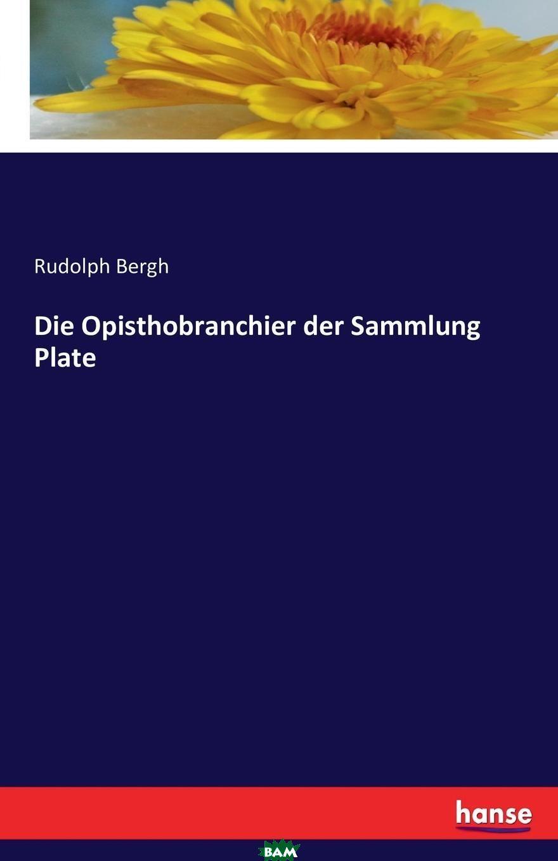 Купить Die Opisthobranchier der Sammlung Plate, Rudolph Bergh, 9783741126680