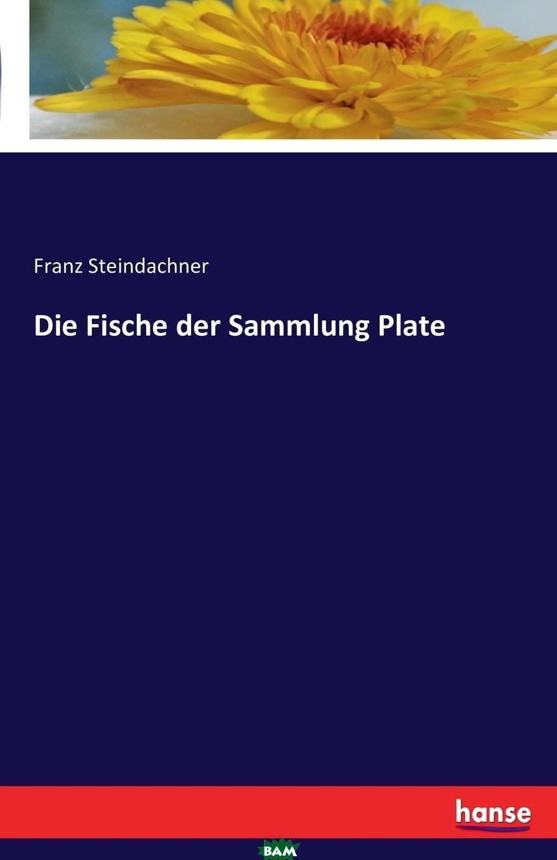 Купить Die Fische der Sammlung Plate, Franz Steindachner, 9783741126697