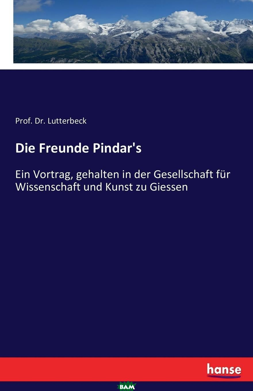 Die Freunde Pindar.s, Prof. Dr. Lutterbeck, 9783743454514  - купить со скидкой