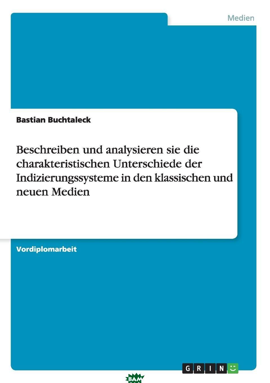 Купить Beschreiben und analysieren sie die charakteristischen Unterschiede der Indizierungssysteme in den klassischen und neuen Medien, Bastian Buchtaleck, 9783656867371