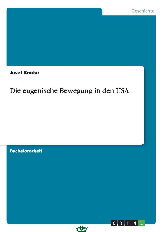Купить Die eugenische Bewegung in den USA, Josef Knoke, 9783640644803