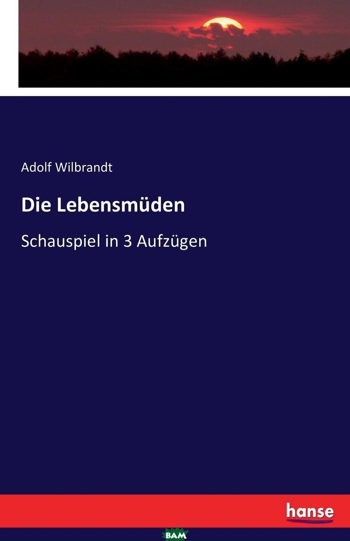 Купить Die Lebensmuden, Adolf Wilbrandt, 9783743617636