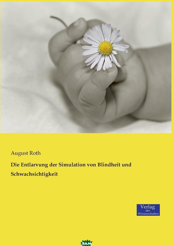 Купить Die Entlarvung der Simulation von Blindheit und Schwachsichtigkeit, August Roth, 9783957008374