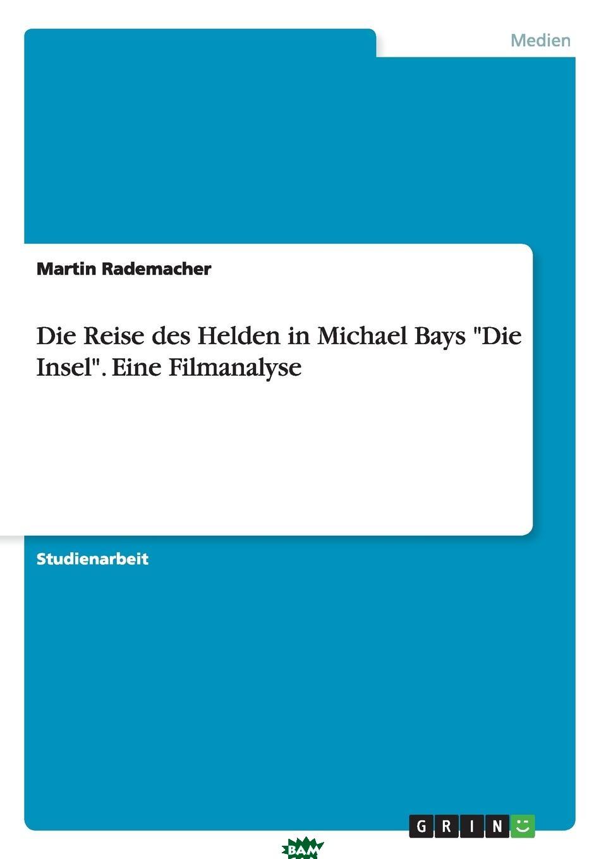 Купить Die Reise des Helden in Michael Bays Die Insel . Eine Filmanalyse, Martin Rademacher, 9783668098107
