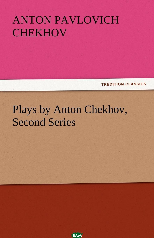 Купить Plays by Anton Chekhov, Second Series, Anton Pavlovich Chekhov, 9783842432529