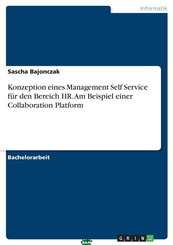 Купить Konzeption eines Management Self Service fur den Bereich HR. Am Beispiel einer Collaboration Platform, Sascha Bajonczak, 9783656768517