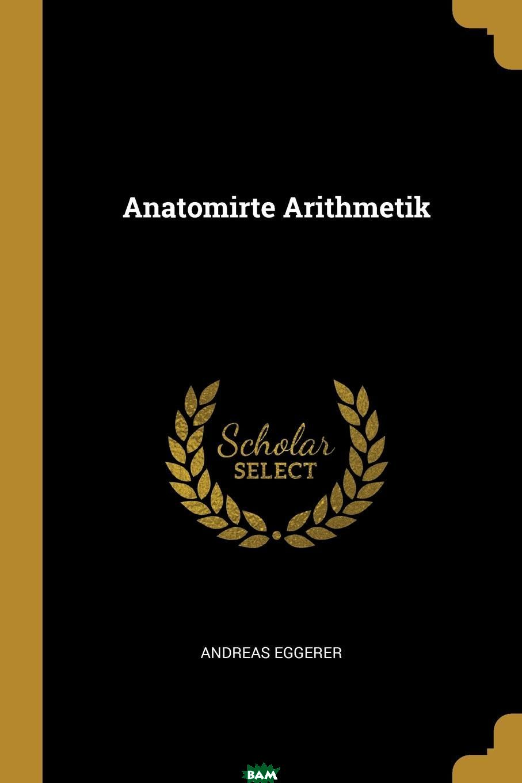 Купить Anatomirte Arithmetik, Andreas Eggerer, 9780274690473
