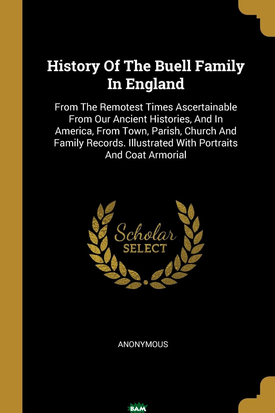Купить History Of The Buell Family In England. From The Remotest Times Ascertainable From Our Ancient Histories, And In America, From Town, Parish, Church And Family Records. Illustrated With Portraits And, M. l`abbe Trochon, 9780274710706