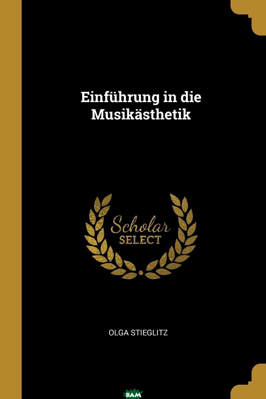 Купить Einfuhrung in die Musikasthetik, Olga Stieglitz, 9780274738038